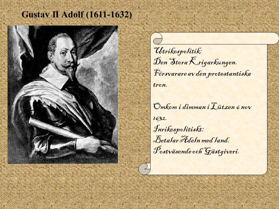 Gustav II Adolf (1611-1632) Utrikespolitik: Den Stora Krigarkungen. Försvarare av den protestantiska tron.