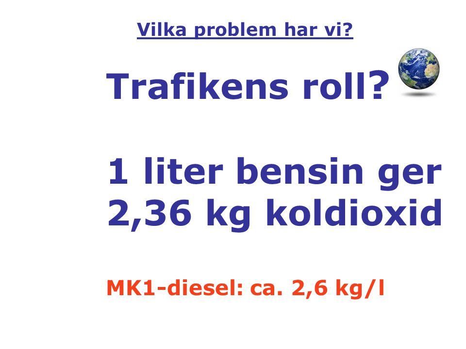 Trafikens roll 1 liter bensin ger 2,36 kg koldioxid