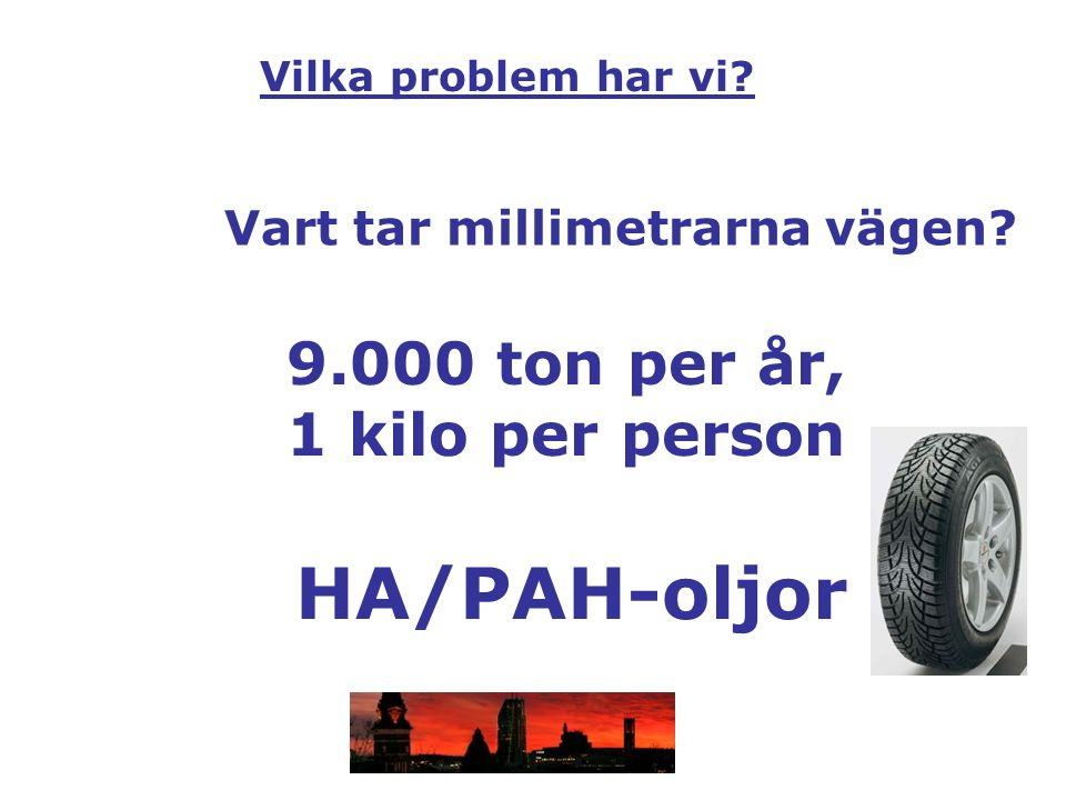 HA/PAH-oljor 9.000 ton per år, 1 kilo per person