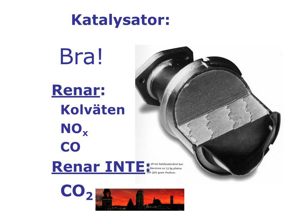 Katalysator: Bra! Renar: Kolväten NOx CO Renar INTE: CO2