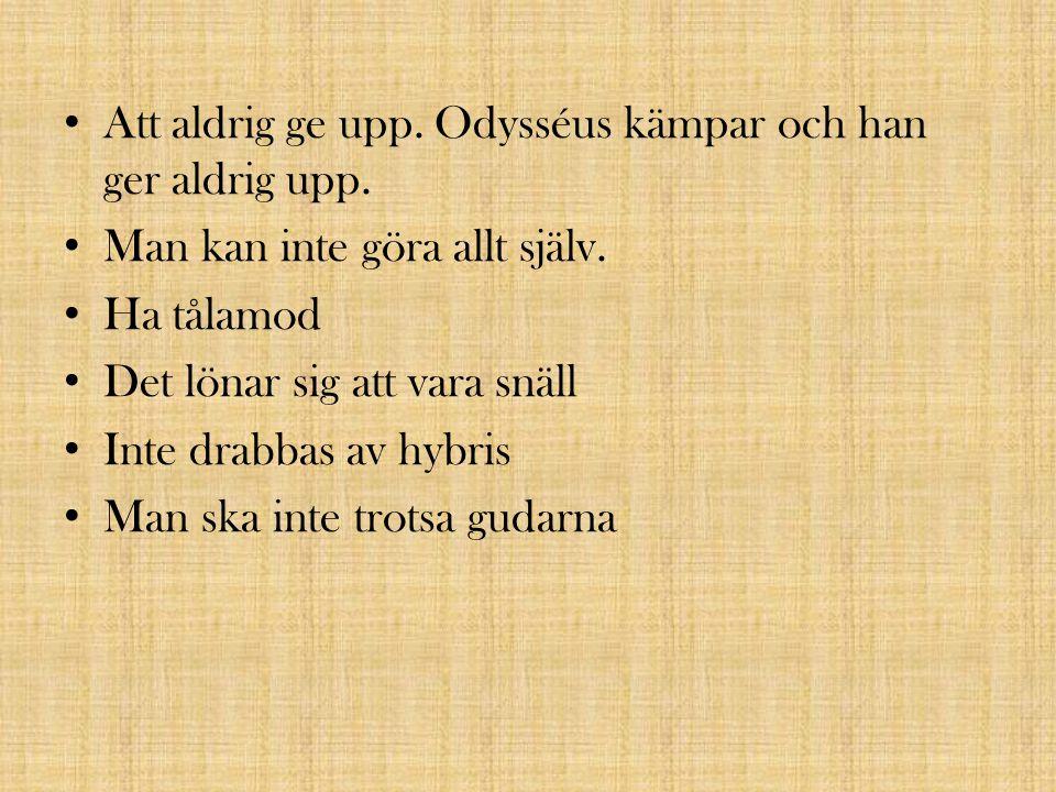Att aldrig ge upp. Odysséus kämpar och han ger aldrig upp.
