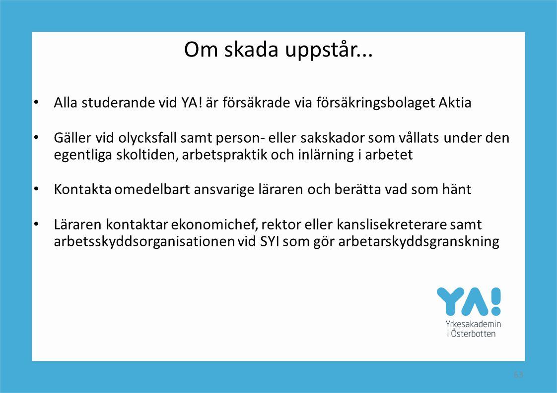 Om skada uppstår... Alla studerande vid YA! är försäkrade via försäkringsbolaget Aktia.