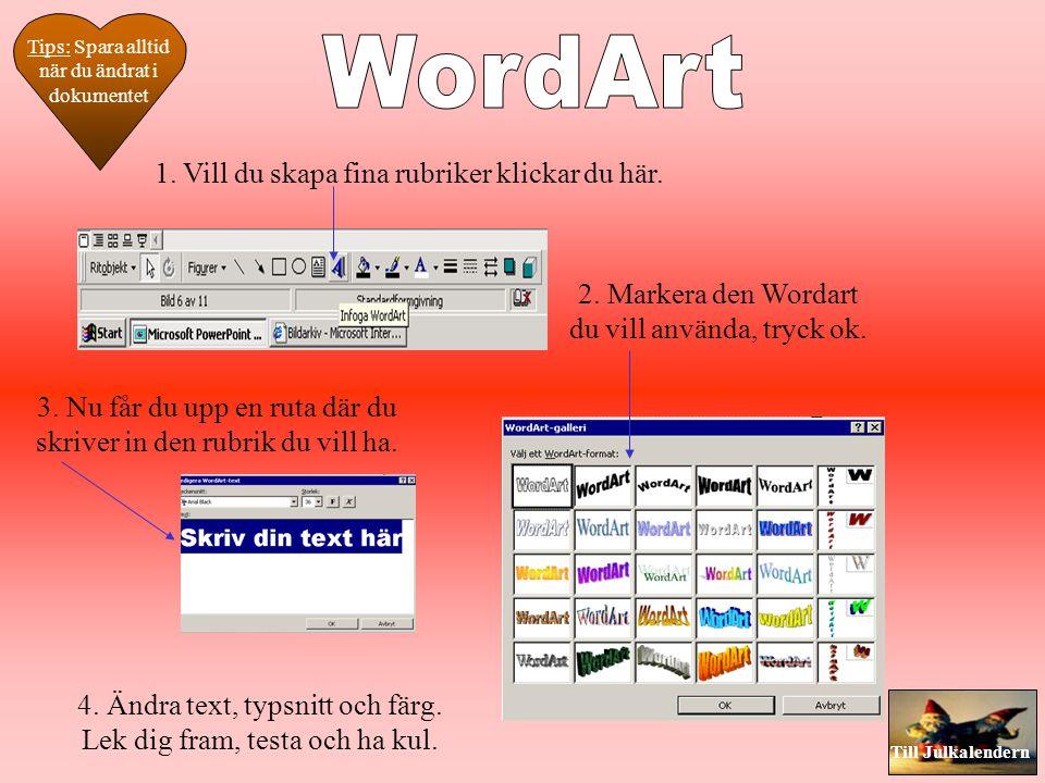 WordArt 1. Vill du skapa fina rubriker klickar du här.