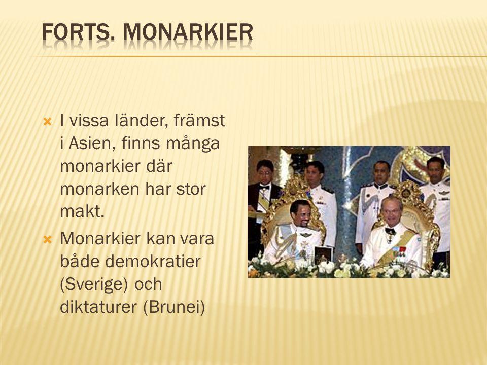 Forts. Monarkier I vissa länder, främst i Asien, finns många monarkier där monarken har stor makt.