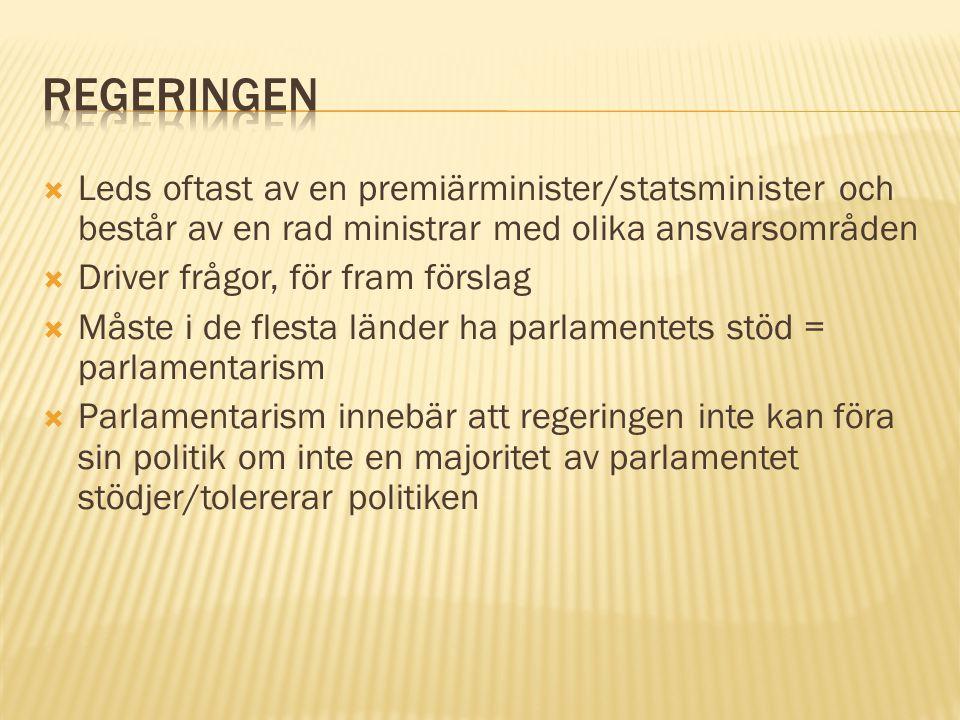 Regeringen Leds oftast av en premiärminister/statsminister och består av en rad ministrar med olika ansvarsområden.