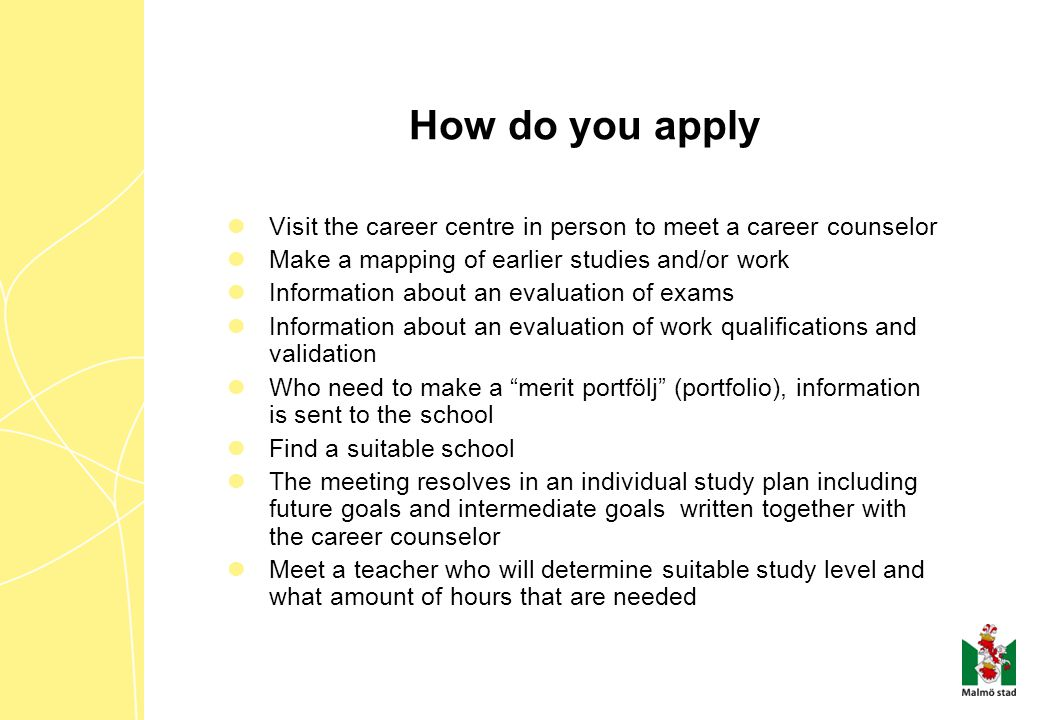 How do you apply Visit the career centre in person to meet a career counselor. Make a mapping of earlier studies and/or work.