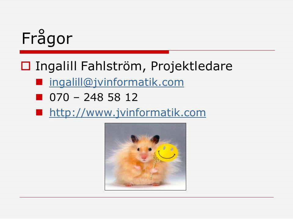 Frågor Ingalill Fahlström, Projektledare ingalill@jvinformatik.com