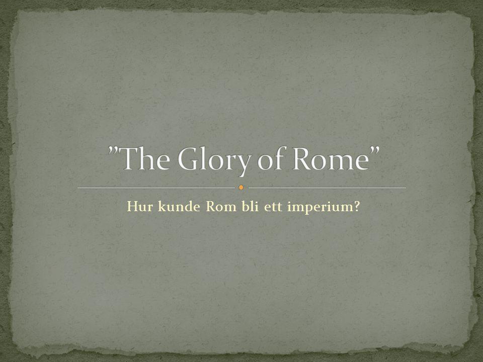 Hur kunde Rom bli ett imperium