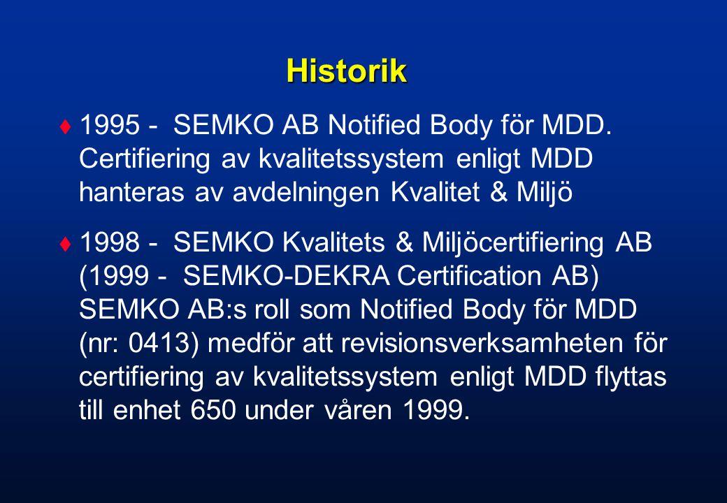 Historik 1995 - SEMKO AB Notified Body för MDD. Certifiering av kvalitetssystem enligt MDD hanteras av avdelningen Kvalitet & Miljö.