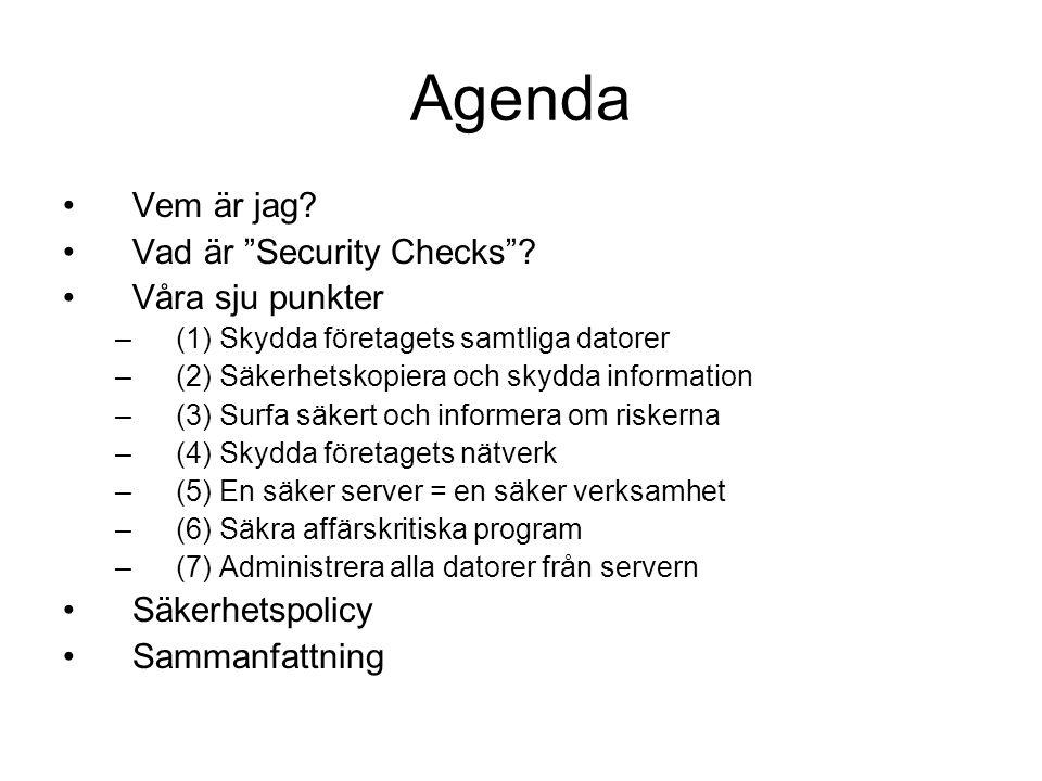 Agenda Vem är jag Vad är Security Checks Våra sju punkter