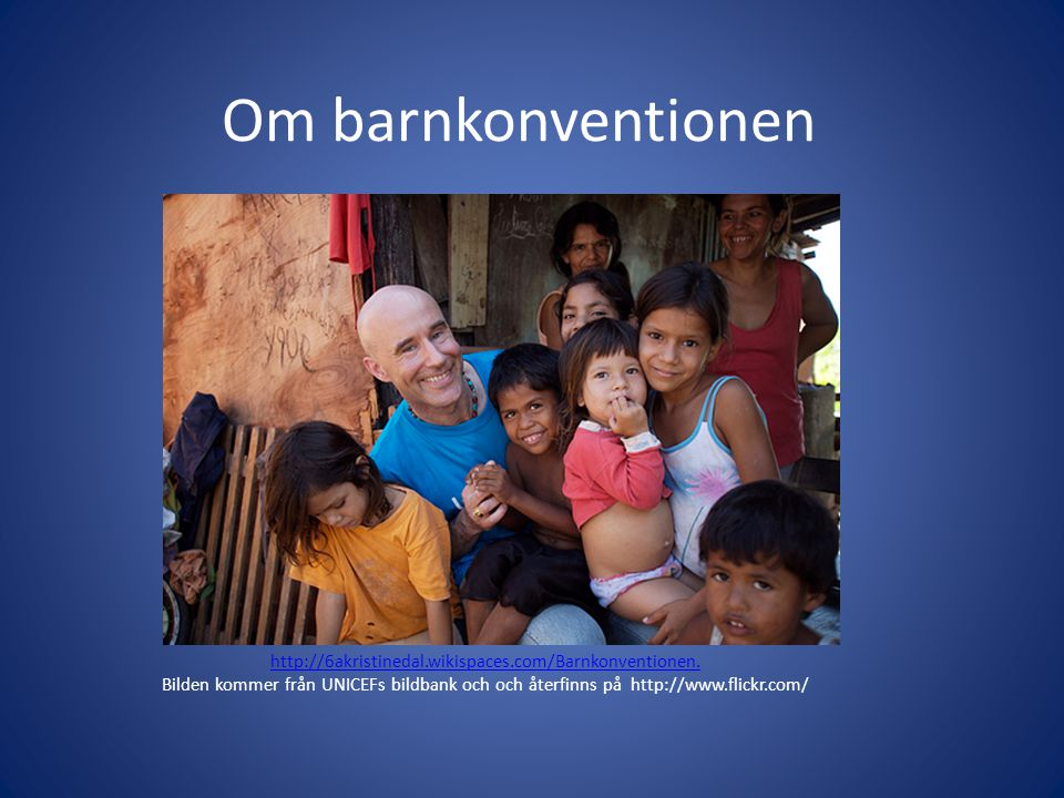 Om barnkonventionen http://6akristinedal.wikispaces.com/Barnkonventionen.