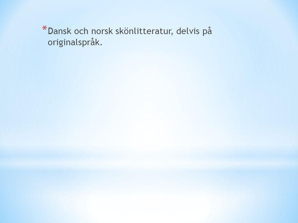 Dansk och norsk skönlitteratur, delvis på originalspråk.