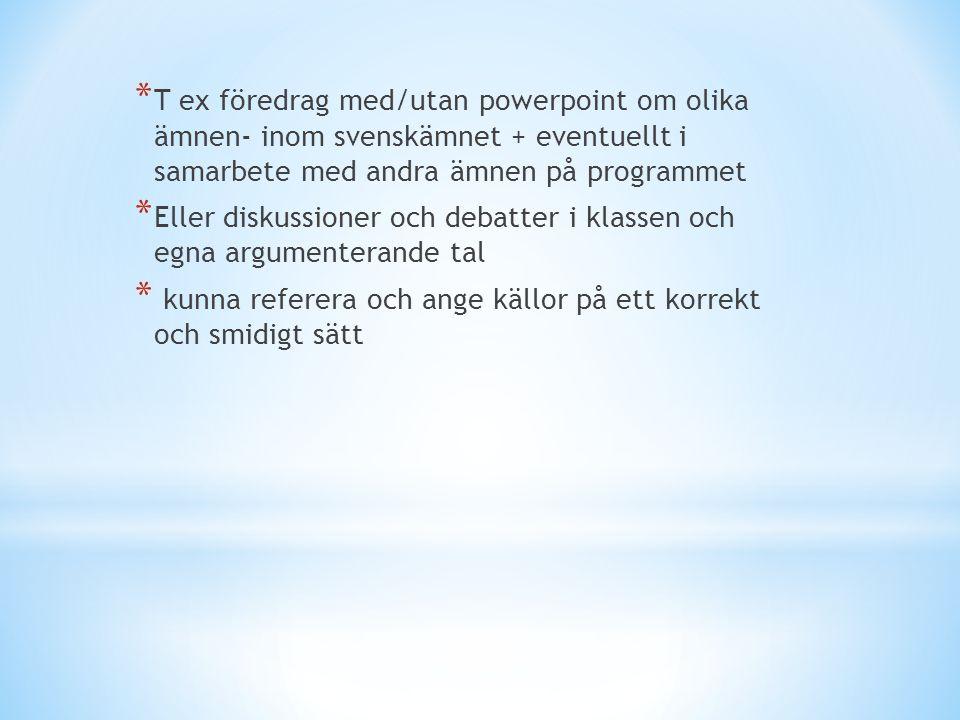 T ex föredrag med/utan powerpoint om olika ämnen- inom svenskämnet + eventuellt i samarbete med andra ämnen på programmet