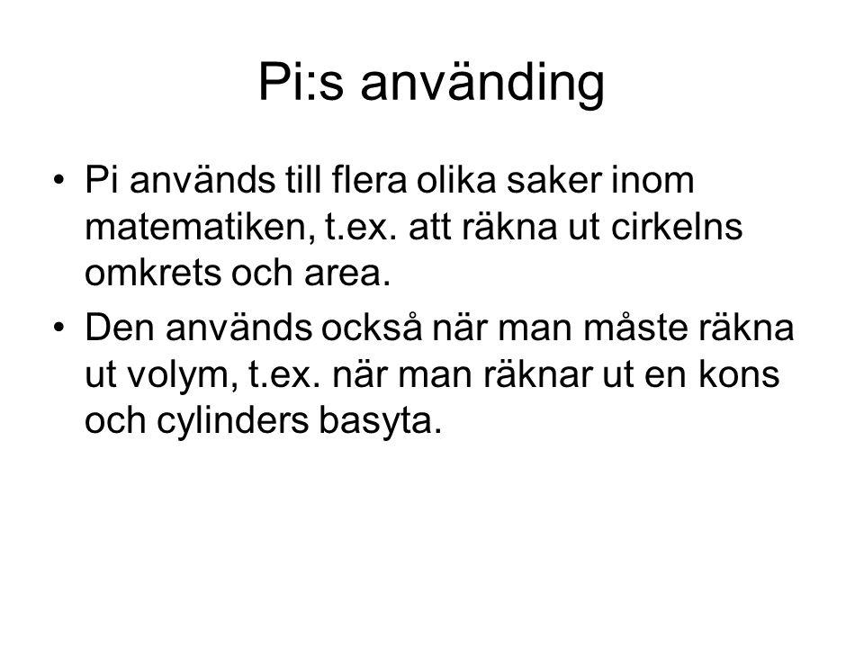 Pi:s använding Pi används till flera olika saker inom matematiken, t.ex. att räkna ut cirkelns omkrets och area.