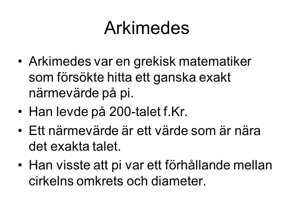 Arkimedes Arkimedes var en grekisk matematiker som försökte hitta ett ganska exakt närmevärde på pi.
