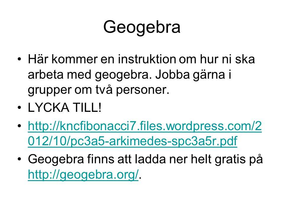 Geogebra Här kommer en instruktion om hur ni ska arbeta med geogebra. Jobba gärna i grupper om två personer.