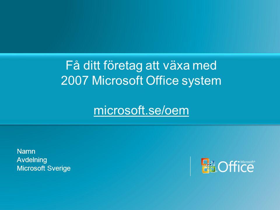 3/12/2007 2:41 PM Få ditt företag att växa med 2007 Microsoft Office system microsoft.se/oem. Namn.