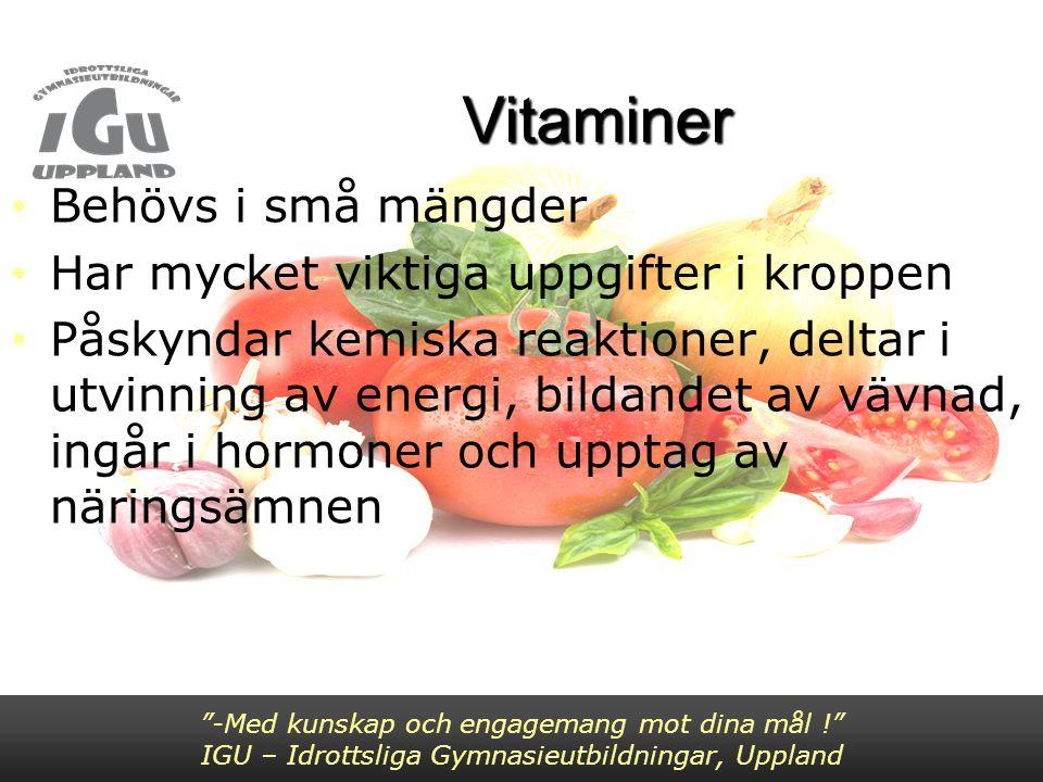 Vitaminer Behövs i små mängder Har mycket viktiga uppgifter i kroppen