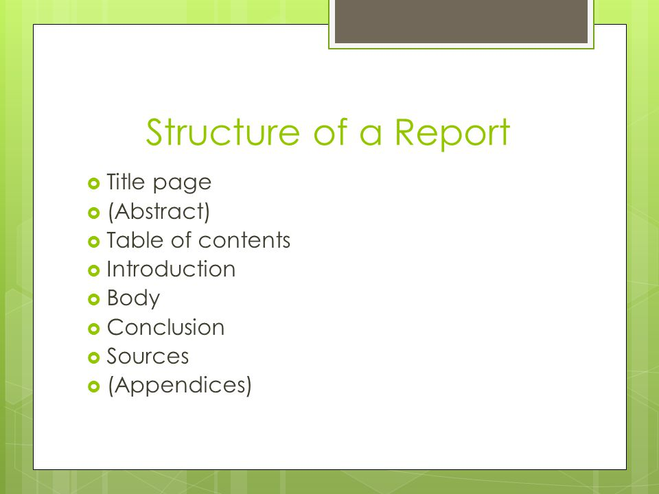Structure of a Report Title page (Abstract) Table of contents