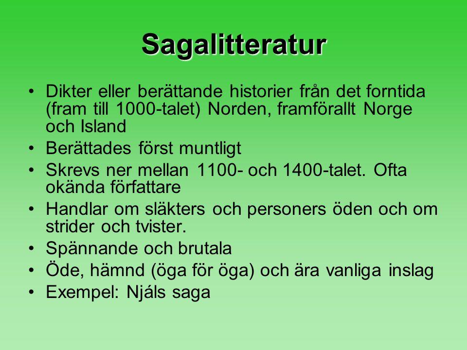 Sagalitteratur Dikter eller berättande historier från det forntida (fram till 1000-talet) Norden, framförallt Norge och Island.