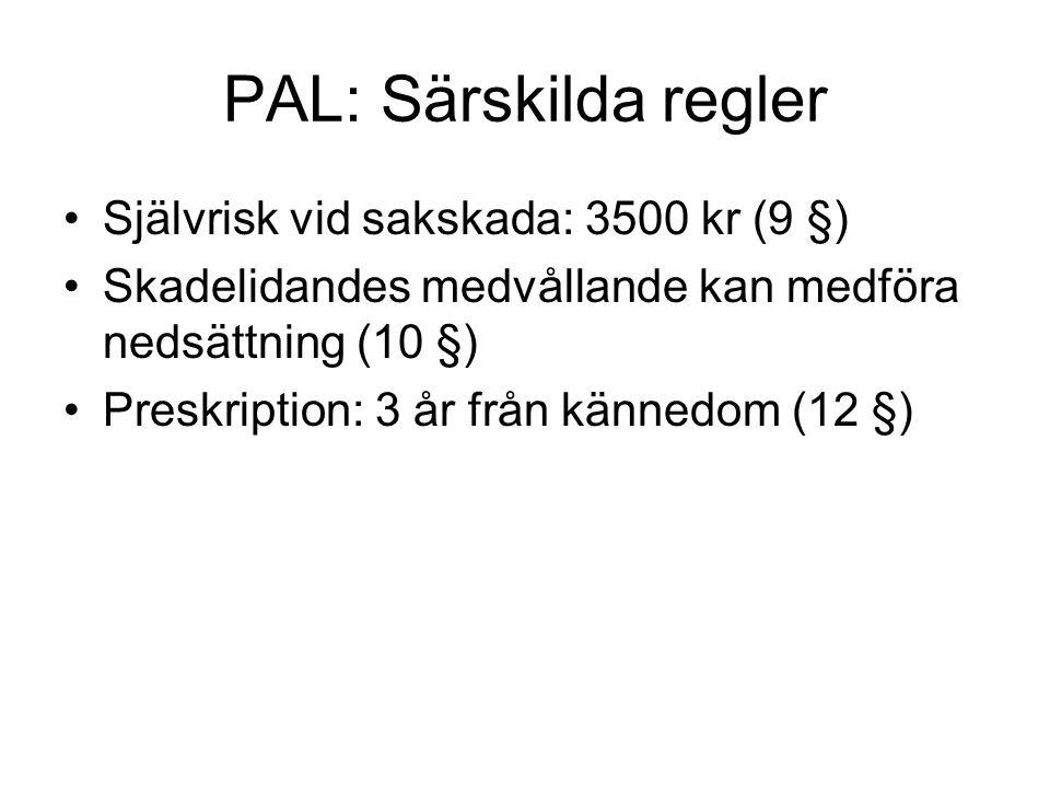 PAL: Särskilda regler Självrisk vid sakskada: 3500 kr (9 §)