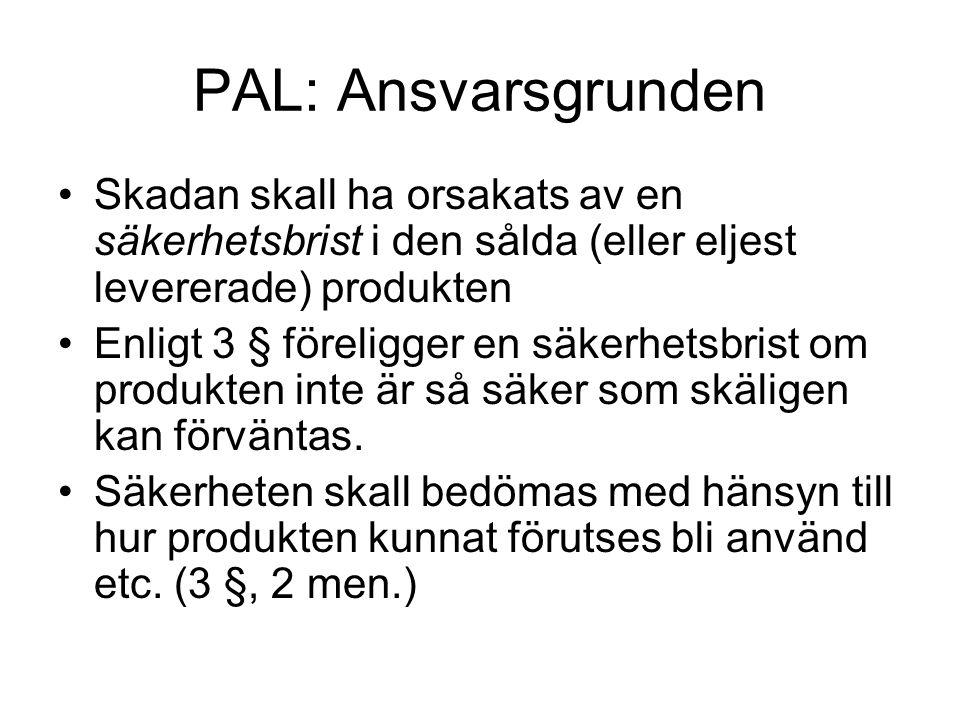 PAL: Ansvarsgrunden Skadan skall ha orsakats av en säkerhetsbrist i den sålda (eller eljest levererade) produkten.