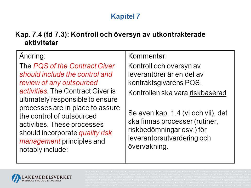 Kapitel 7 Kap. 7.4 (fd 7.3): Kontroll och översyn av utkontrakterade aktiviteter. Ändring: