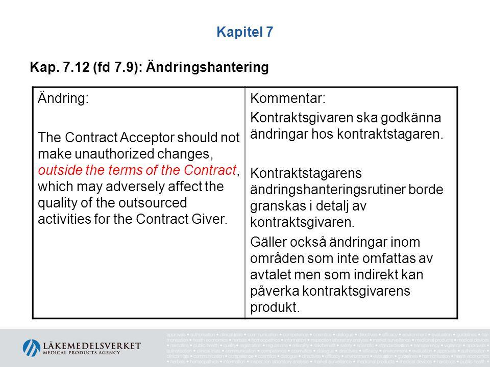 Kapitel 7 Kap. 7.12 (fd 7.9): Ändringshantering. Ändring: