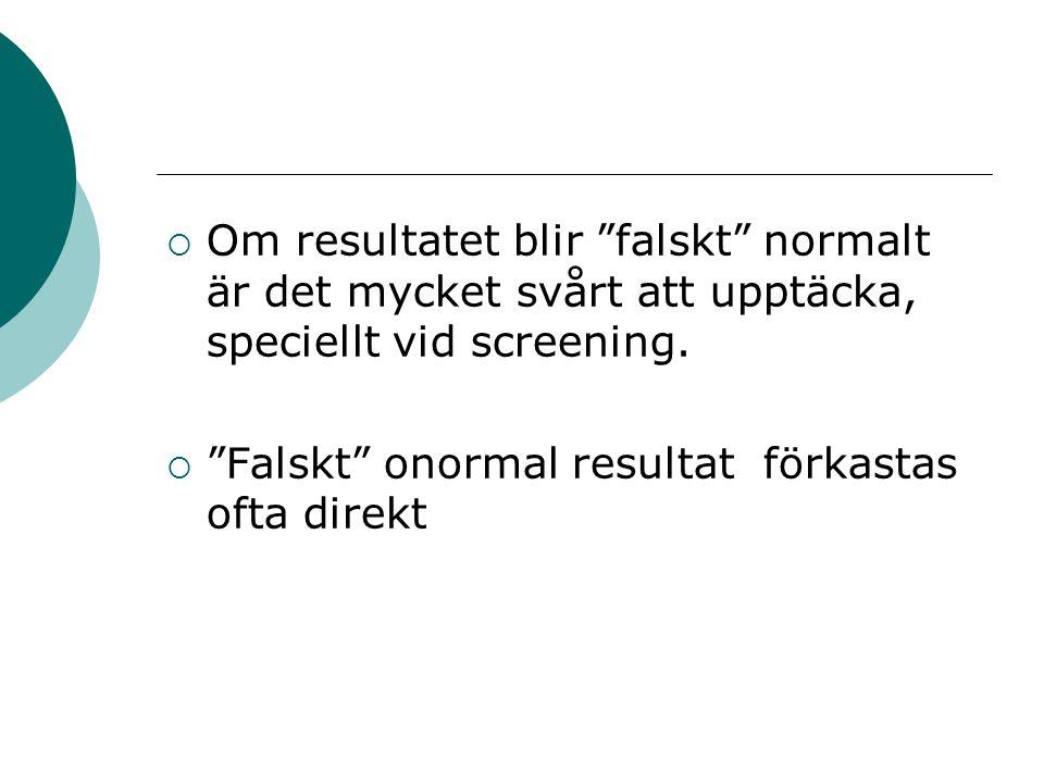 Om resultatet blir falskt normalt är det mycket svårt att upptäcka, speciellt vid screening.