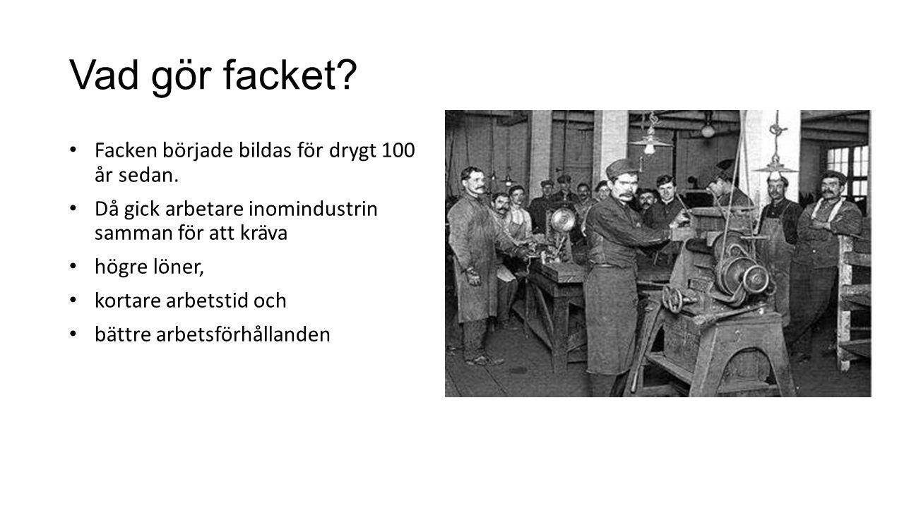 Vad gör facket Facken började bildas för drygt 100 år sedan.