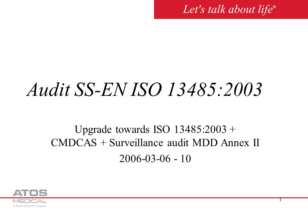 Atos Medical AB 2017-04-05. Audit SS-EN ISO 13485:2003. Upgrade towards ISO 13485:2003 + CMDCAS + Surveillance audit MDD Annex II.