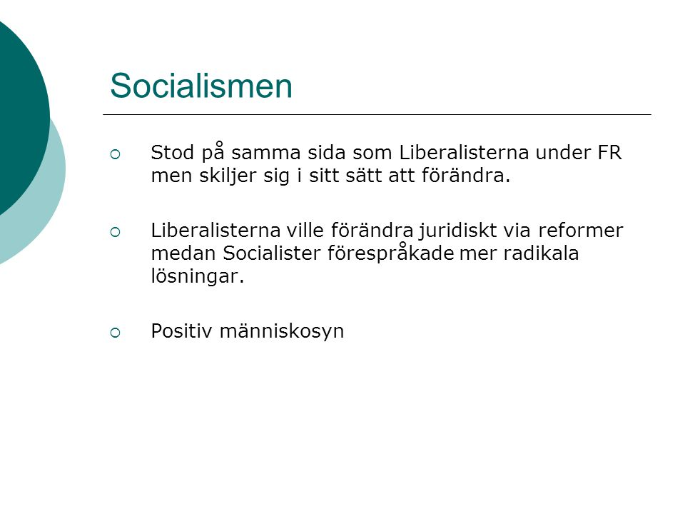 Socialismen Stod på samma sida som Liberalisterna under FR men skiljer sig i sitt sätt att förändra.
