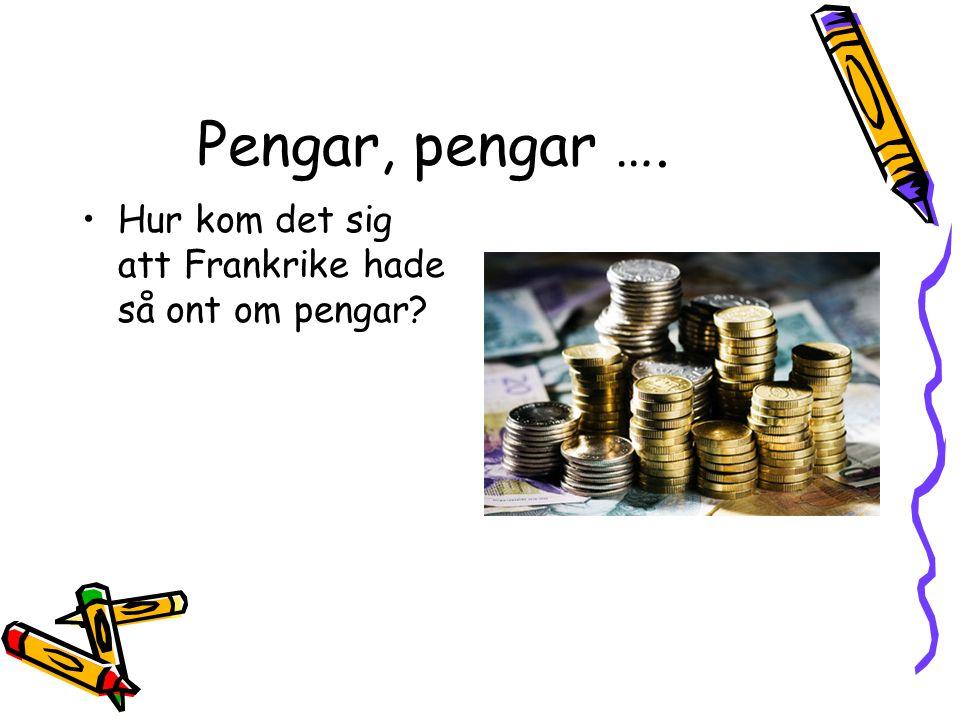 Pengar, pengar …. Hur kom det sig att Frankrike hade så ont om pengar