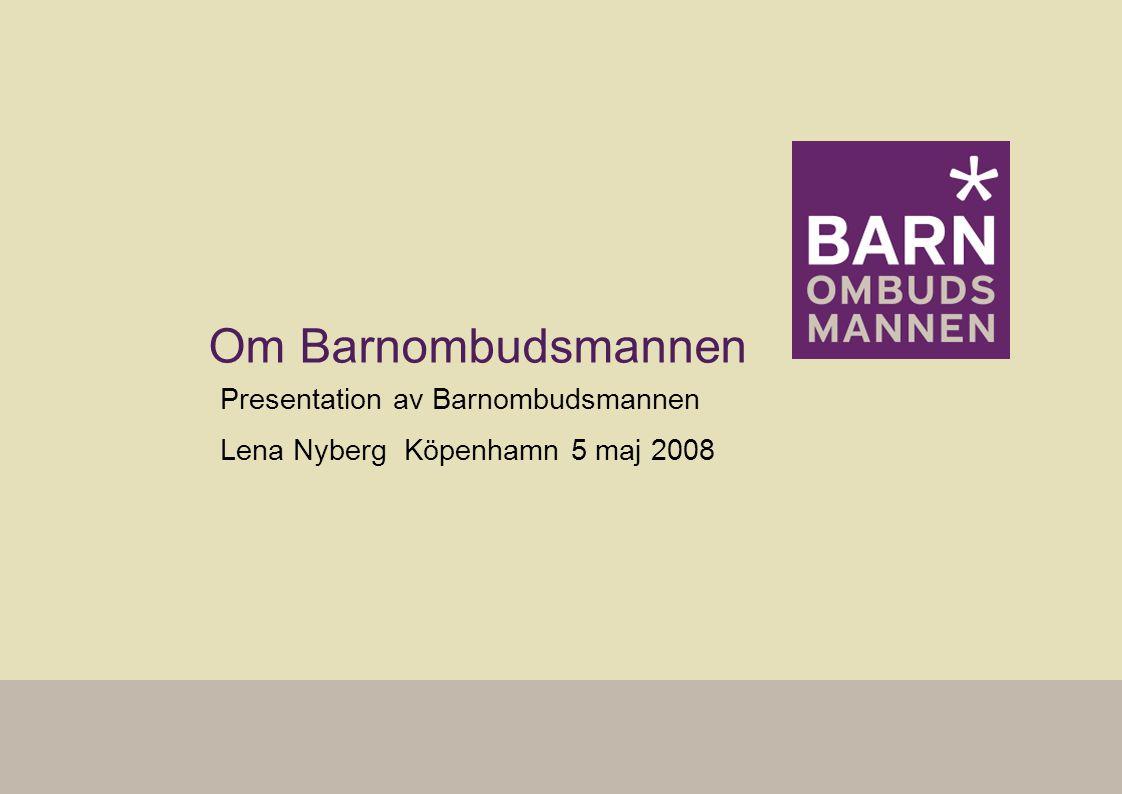 Presentation av Barnombudsmannen Lena Nyberg Köpenhamn 5 maj 2008