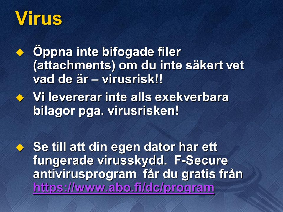 Virus Öppna inte bifogade filer (attachments) om du inte säkert vet vad de är – virusrisk!!