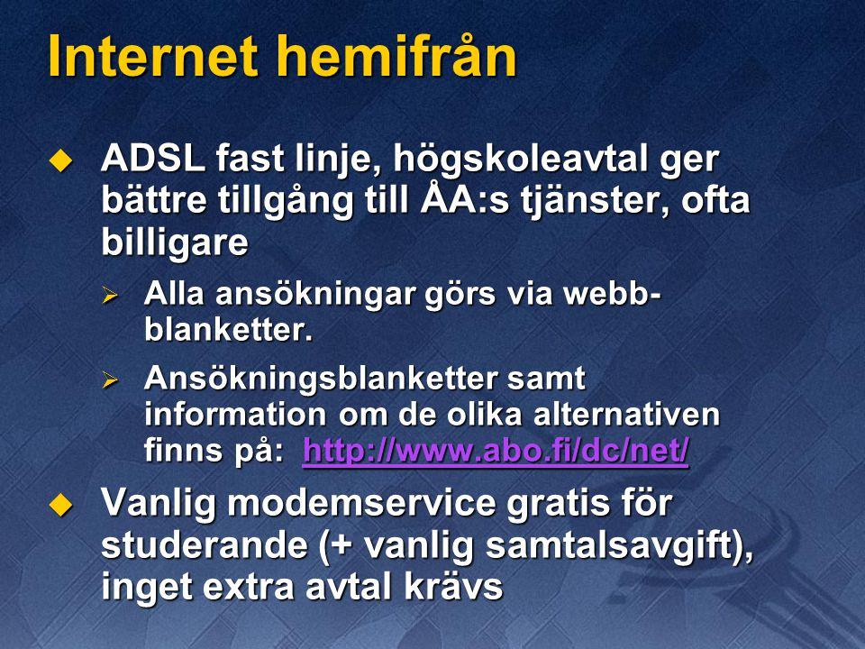 Internet hemifrån ADSL fast linje, högskoleavtal ger bättre tillgång till ÅA:s tjänster, ofta billigare.