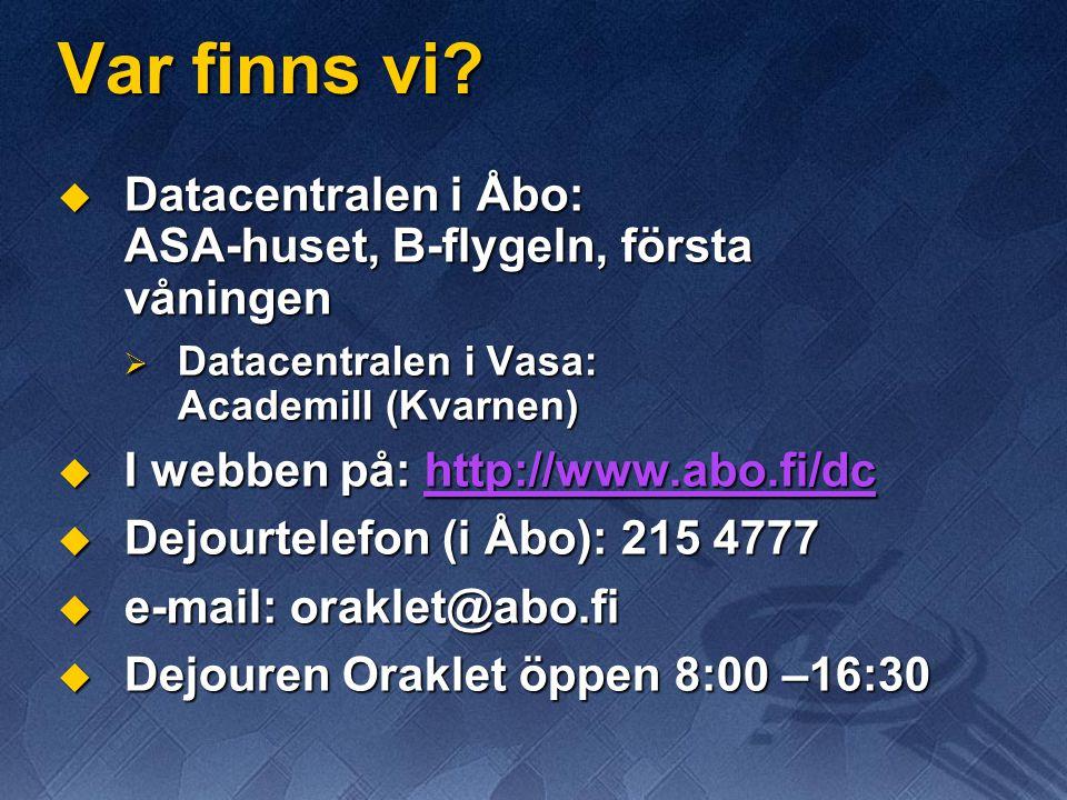 Var finns vi Datacentralen i Åbo: ASA-huset, B-flygeln, första våningen. Datacentralen i Vasa: Academill (Kvarnen)