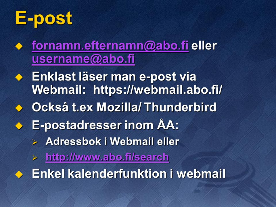 E-post fornamn.efternamn@abo.fi eller username@abo.fi