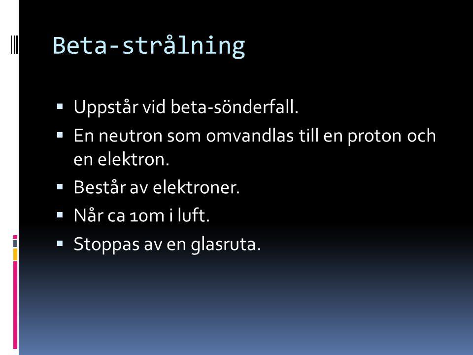 Beta-strålning Uppstår vid beta-sönderfall.