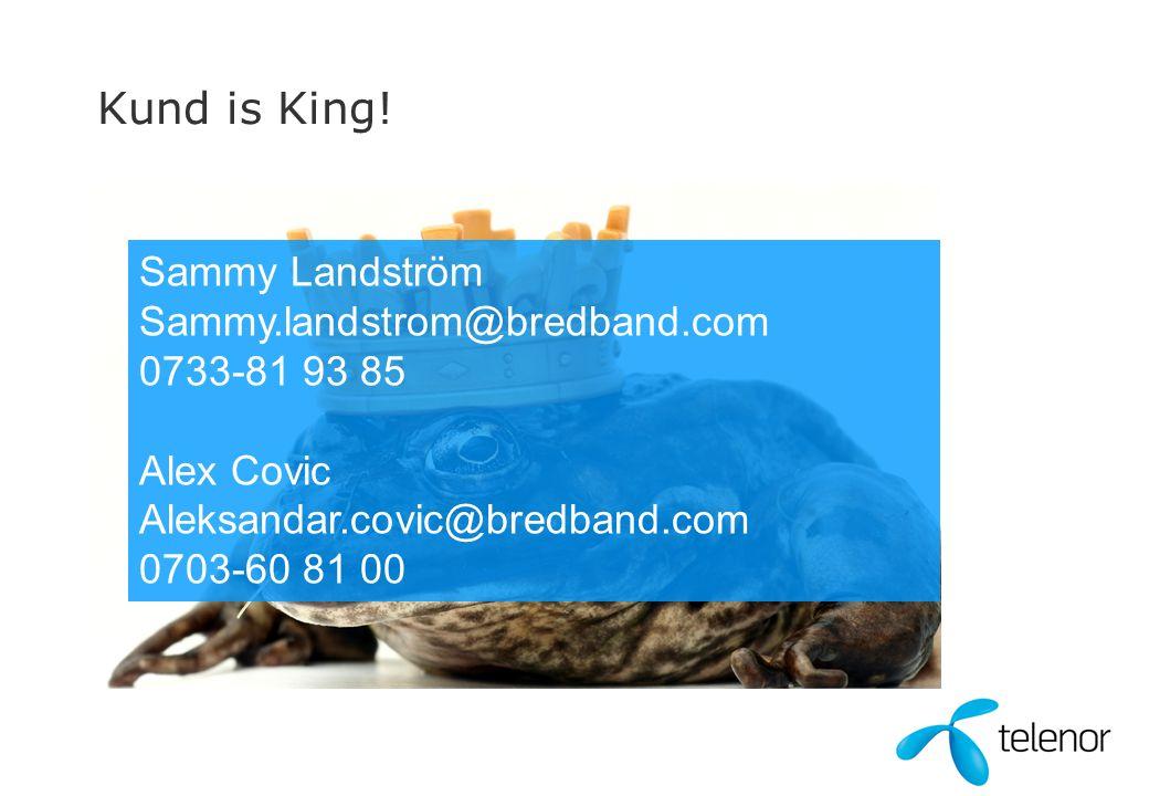 Kund is King! Sammy Landström Sammy.landstrom@bredband.com