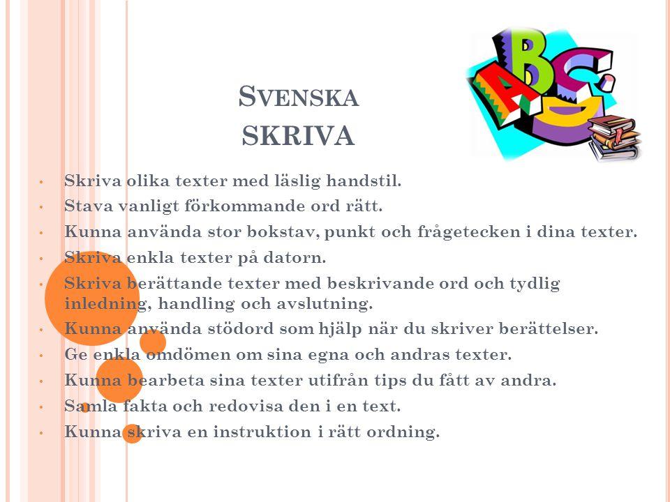 Svenska skriva Skriva olika texter med läslig handstil.