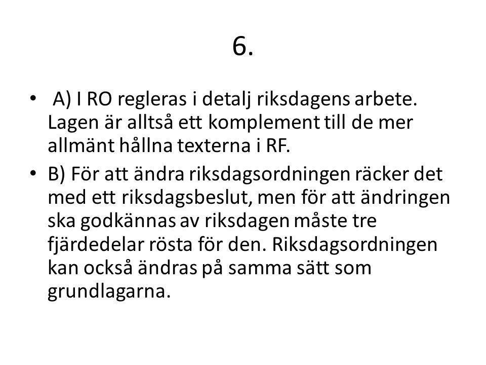 6. A) I RO regleras i detalj riksdagens arbete. Lagen är alltså ett komplement till de mer allmänt hållna texterna i RF.
