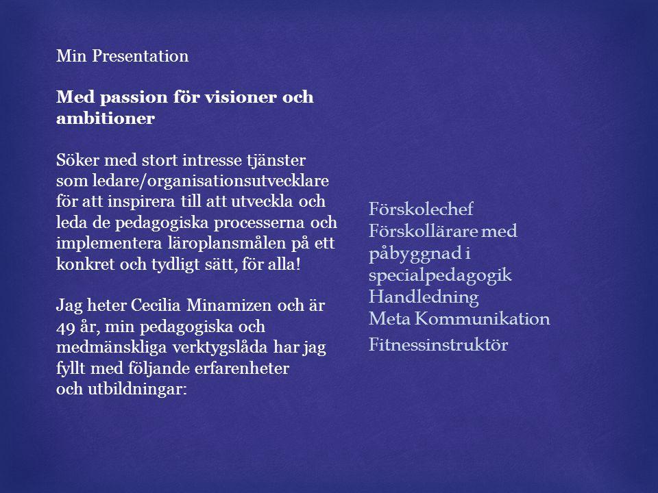 Min Presentation Med passion för visioner och ambitioner.