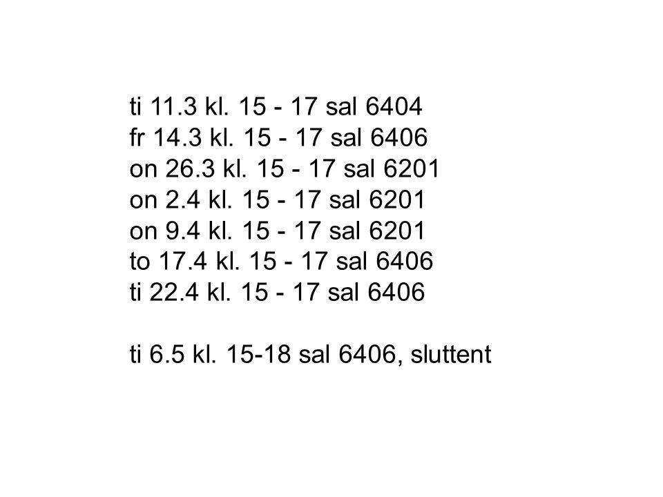 ti 11.3 kl. 15 - 17 sal 6404 fr 14.3 kl. 15 - 17 sal 6406 on 26.3 kl. 15 - 17 sal 6201 on 2.4 kl. 15 - 17 sal 6201 on 9.4 kl. 15 - 17 sal 6201 to 17.4 kl. 15 - 17 sal 6406 ti 22.4 kl. 15 - 17 sal 6406