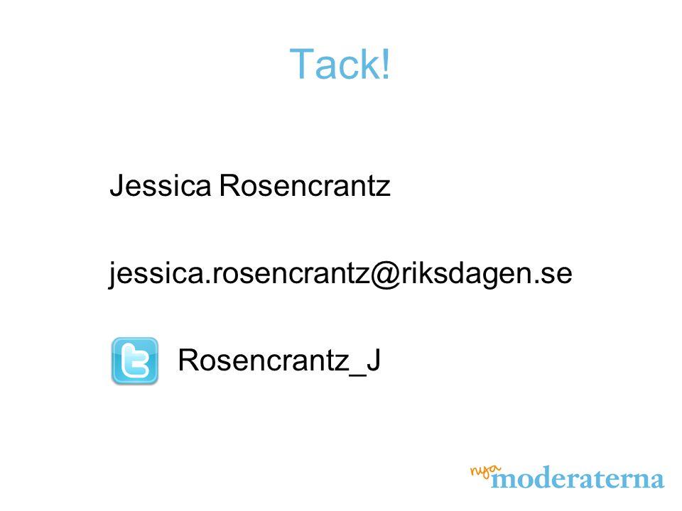 Tack! Jessica Rosencrantz jessica.rosencrantz@riksdagen.se