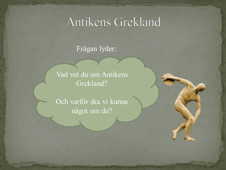 Antikens Grekland Frågan lyder: Vad vet du om Antikens Grekland