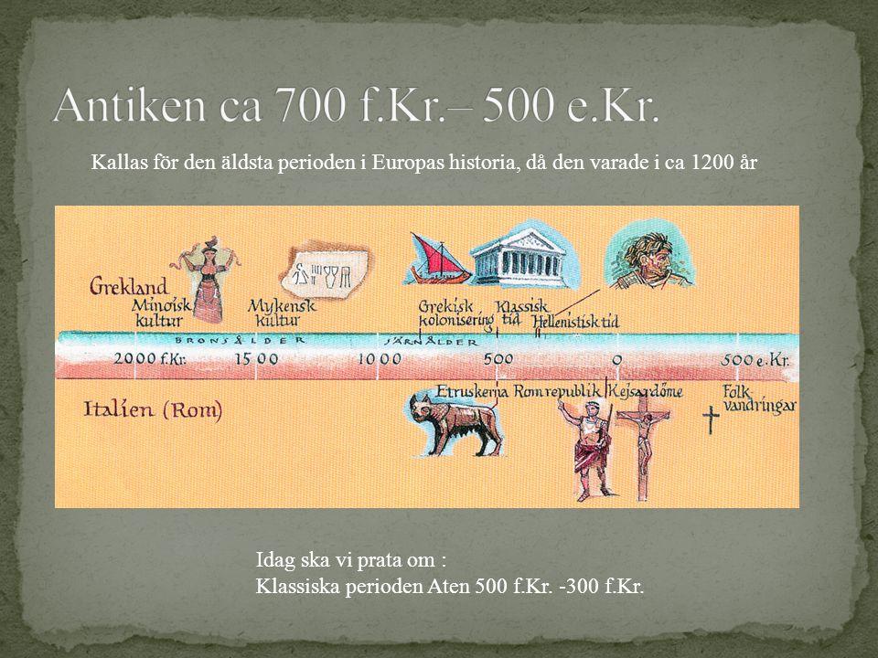 Antiken ca 700 f.Kr.– 500 e.Kr. Kallas för den äldsta perioden i Europas historia, då den varade i ca 1200 år.