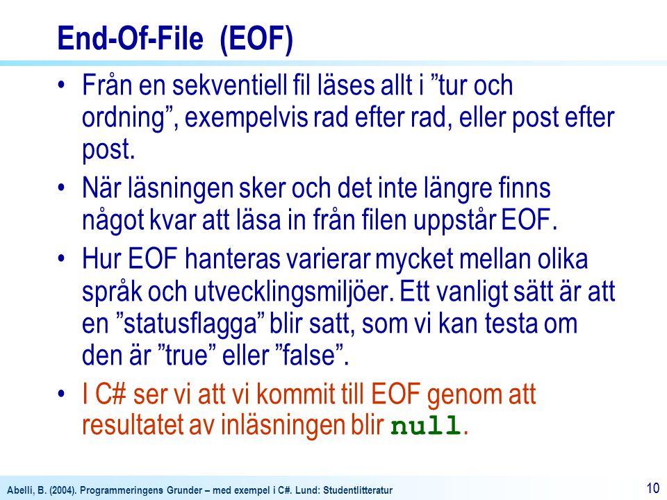 End-Of-File (EOF) Från en sekventiell fil läses allt i tur och ordning , exempelvis rad efter rad, eller post efter post.