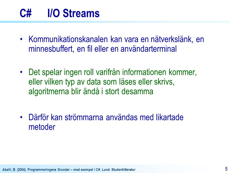 C# I/O Streams Kommunikationskanalen kan vara en nätverkslänk, en minnesbuffert, en fil eller en användarterminal.