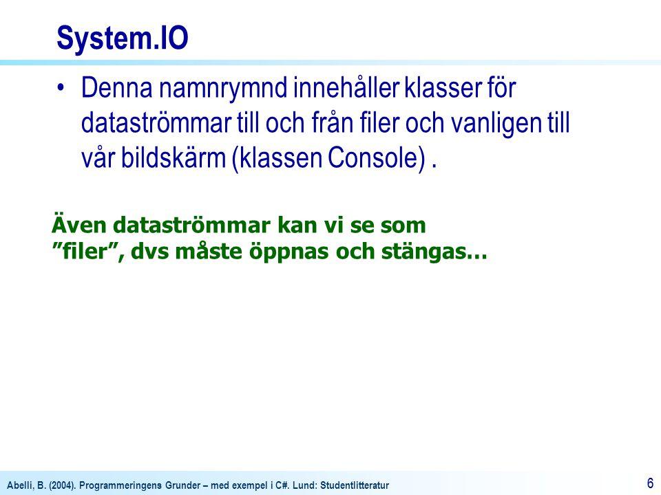 System.IO Denna namnrymnd innehåller klasser för dataströmmar till och från filer och vanligen till vår bildskärm (klassen Console) .